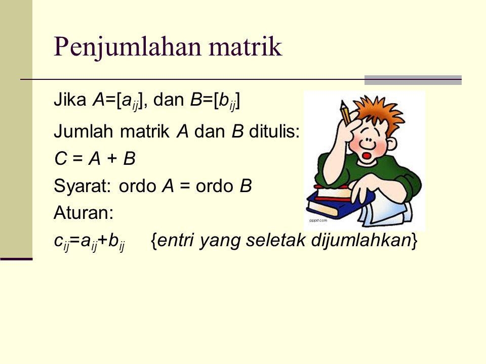 Penjumlahan matrik Jika A=[aij], dan B=[bij]